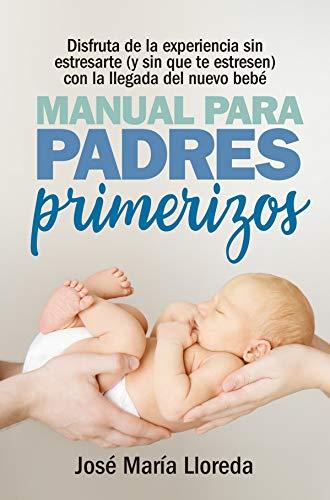 Manual Para Padres Primerizos - José María Lloreda García - Almuzara