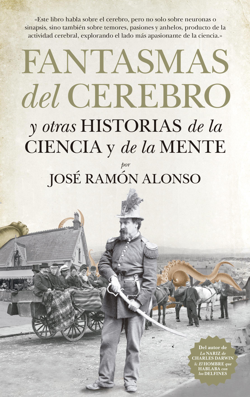 Fantasmas del Cerebro y Otras Historias de la Ciencia y de la Mente - José Ramón Alonso Peña - Editorial Almuzara