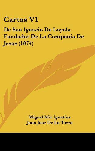 Cartas v1: De san Ignacio de Loyola Fundador de la Compania de Jesus (1874) - Miguel Mir Ignatius; Juan Jose De La Torre - Kessinger Pub Co