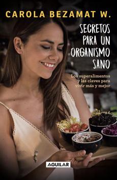 Secretos Para Un Organismo Sano - Carolina Bezamat - Aguilar