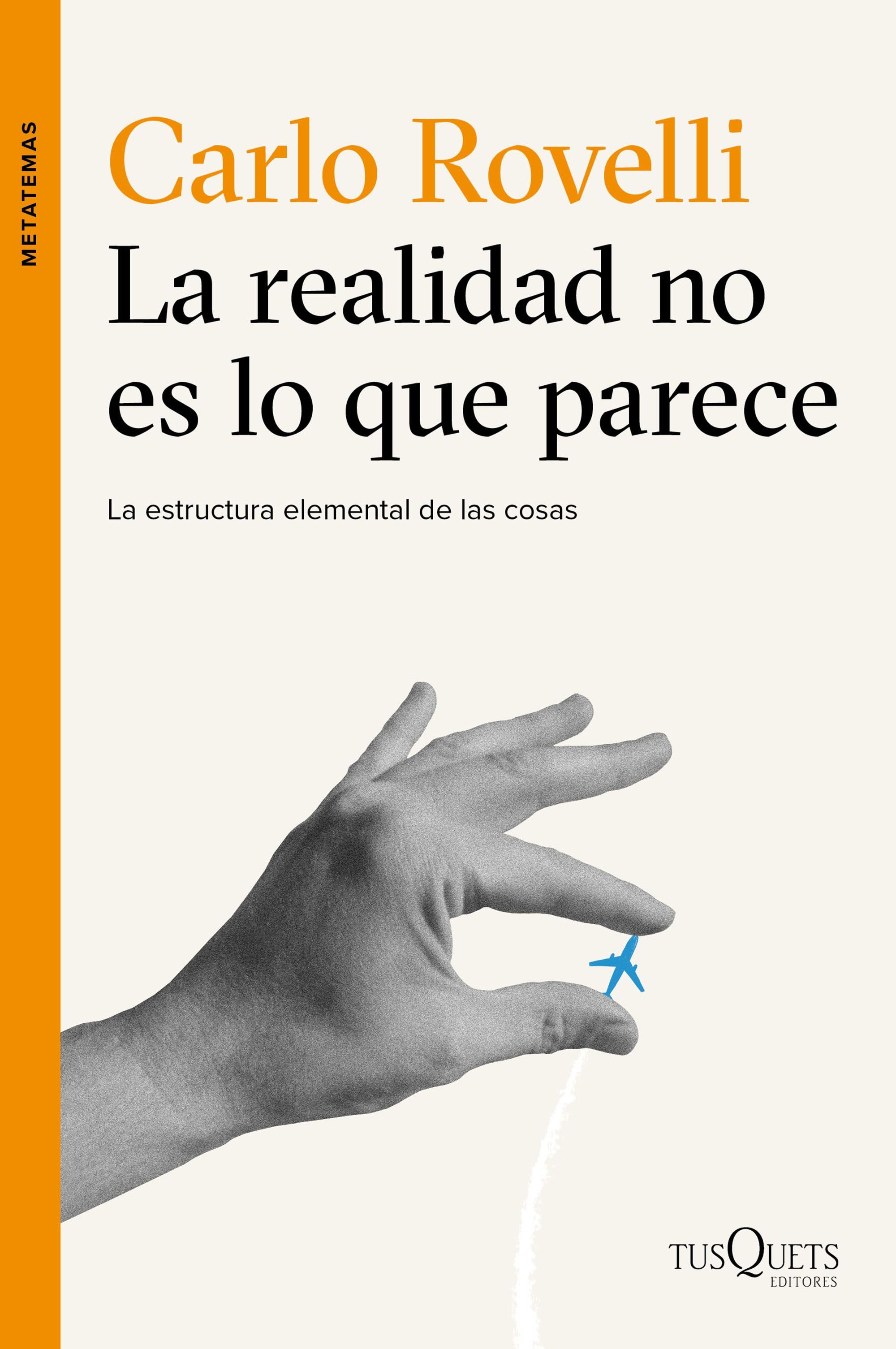 La Realidad no es lo que Parece - Carlo Rovelli - Tusquets Editores S.A.