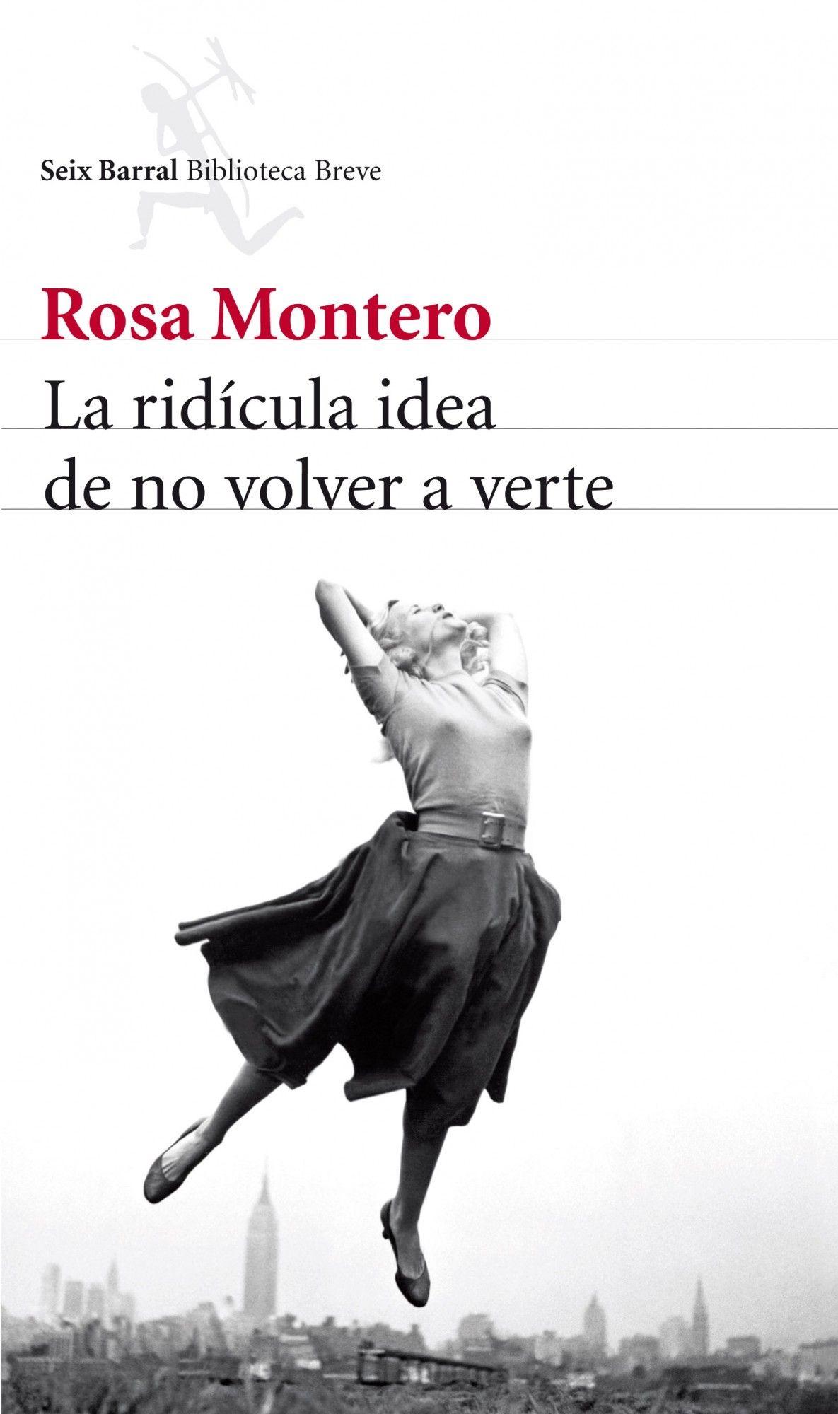 La Ridicula Idea de no Volver a Verte - Rosa Montero - Seix Barral