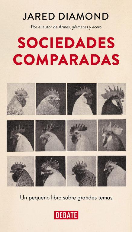 Sociedades Comparadas: Un Pequeño Libro Sobre Grandes Temas - Jared Diamond - Debate