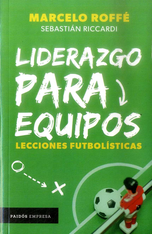 Liderazgo Para Equipos , Lecciones Futbolísticas - Marcelo Roffé - Grupo Planeta