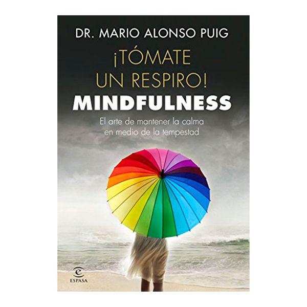 Tómate un Respiro! Mindfulness - Mario Alonso Puig - Espasa