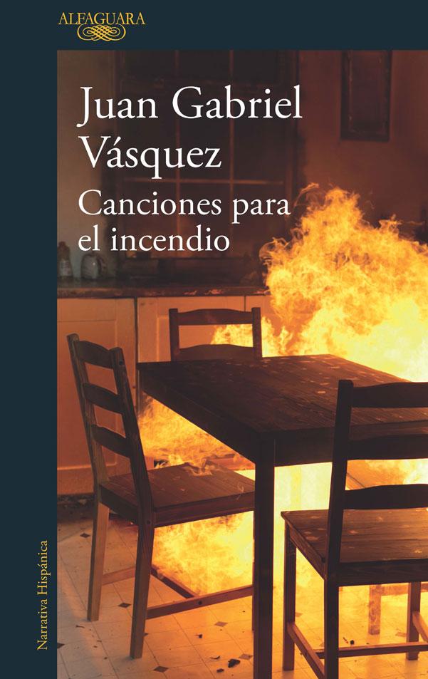 Canciones Para el Incendio - Juan Gabriel Vásquez - Penguin Random House