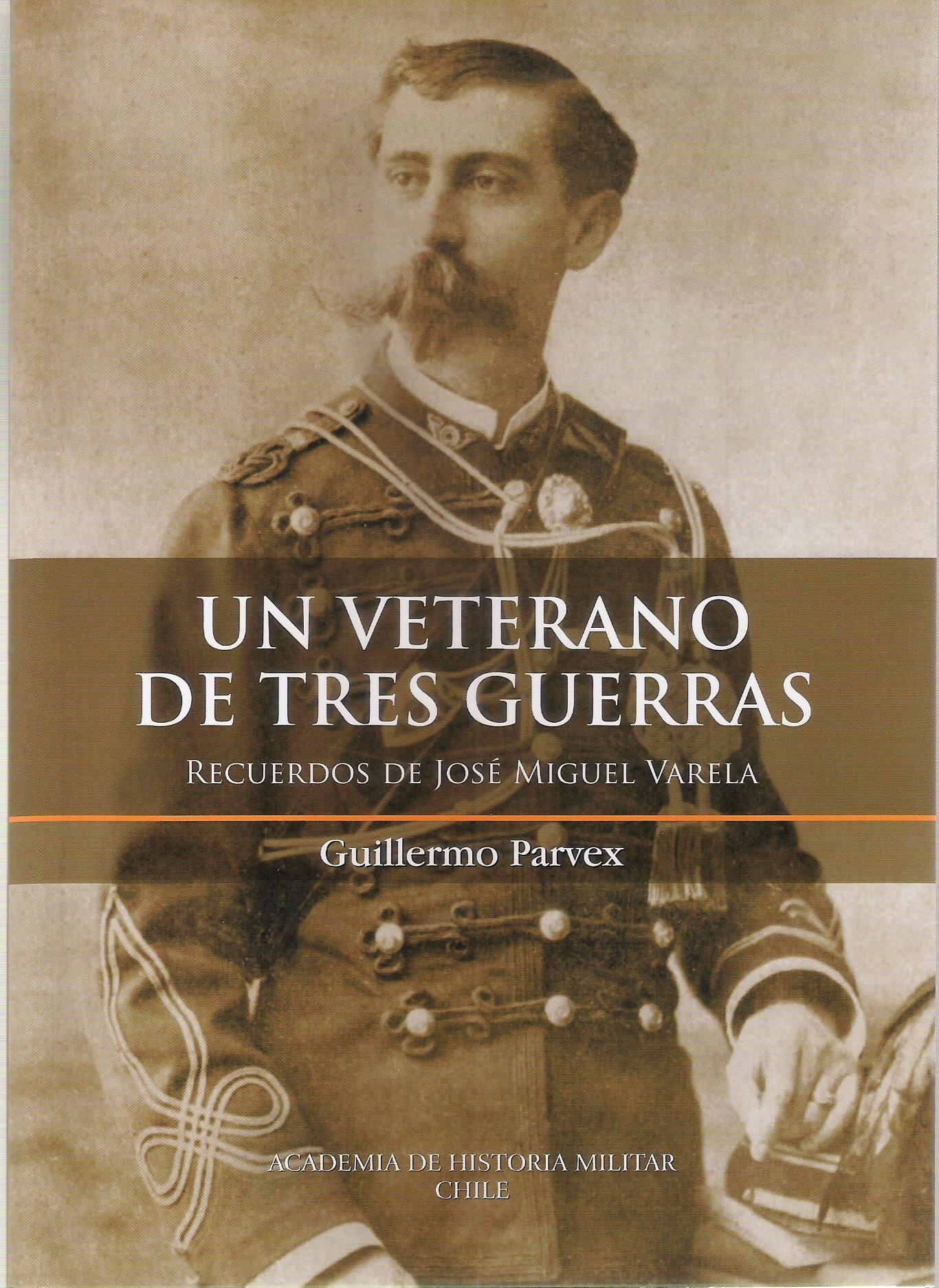 Un Veterano de Tres Guerras. Recuerdos de Jose Miguel Varela - Guillermo Parvex - Impresiones Salesianos