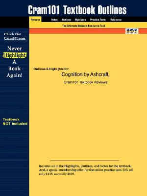 Studyguide for Cognition by Ashcraft, ISBN 9780130307293 - Cram101 Textbook Reviews - Academic Internet Publishers