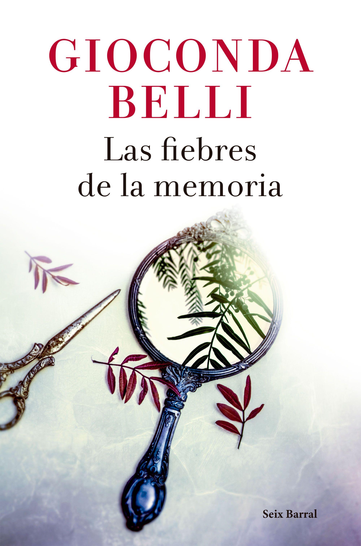 Las Fiebres de la Memoria - Gioconda Belli - Seix Barral