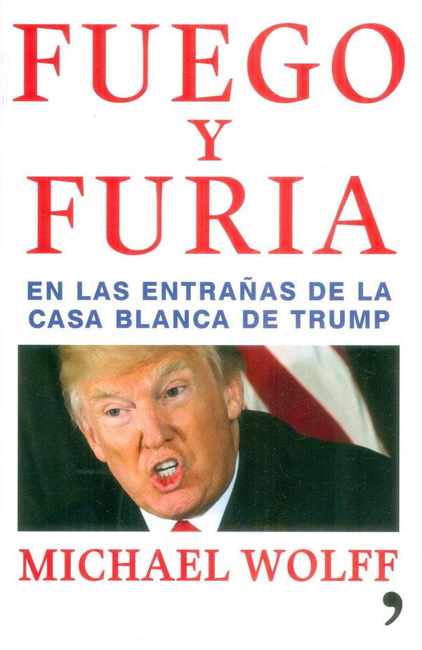 Fuego y Furia. En las Entrañas de la Casa Blanca de Trump - Michael Wolff - Temas De Hoy
