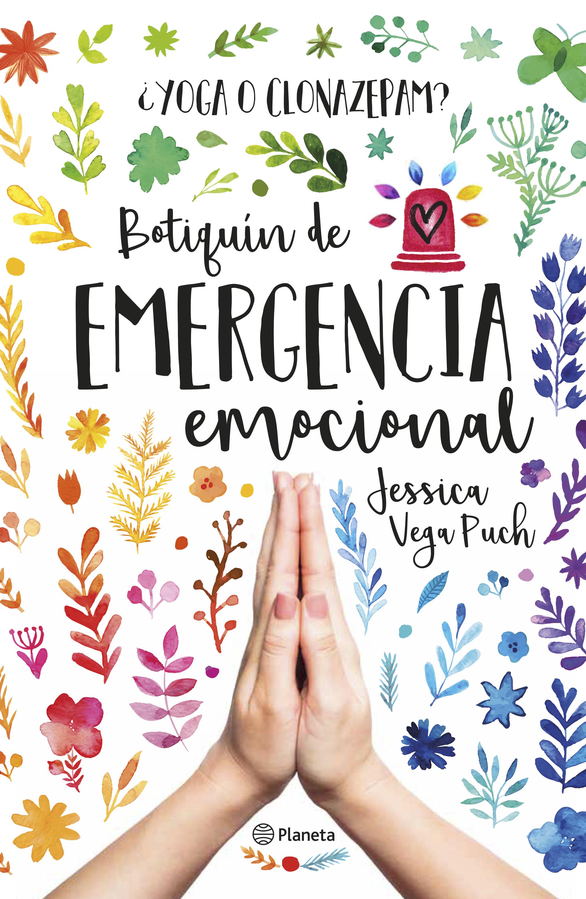 Yoga o Clonazepam? Botiquín de Emergencia Emocional - Jessica Vega Puch - Planeta