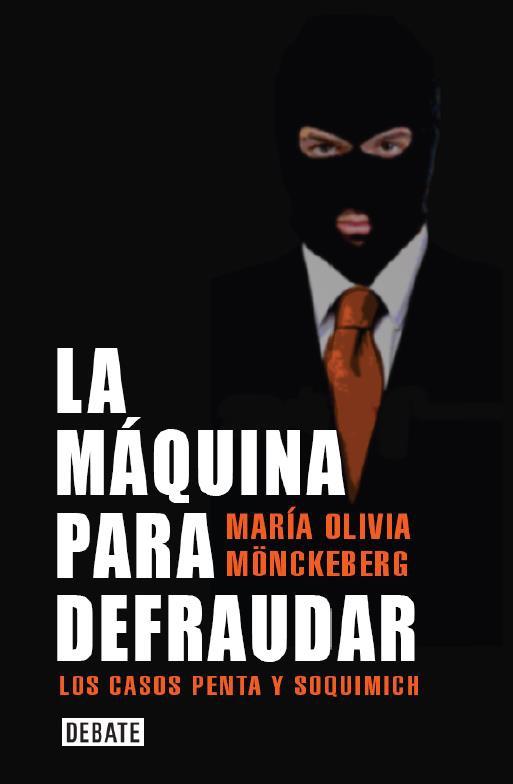 La Maquina Para Defraudar, los Casos Penta y Soquimich - Maria Olivia Monckeberg - Debate