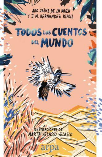 Todos los Cuentos del Mundo - Aro Sáinz De La Maza,Josep M. Hernández Ripoll - Arpa Editores