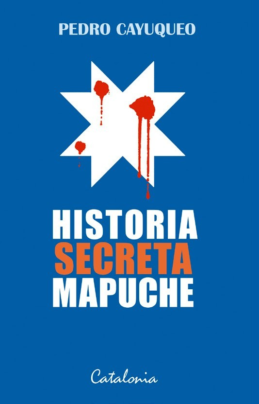 Historia Secreta Mapuche - Pedro Cayuqueo - Catalonia
