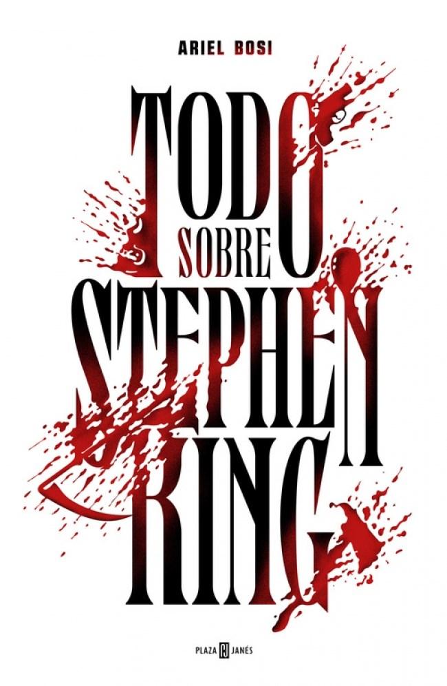 Todo Sobre Stephen King - Ariel Bosi - Plaza & Janés