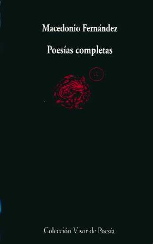 Poesías Completas (Visor de Poesía) - Macedonio Fernández - Visor Libros