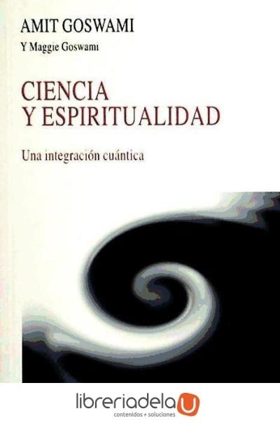 Ciencia y Espiritualidad: Una Integración Cuántica - Amit Goswami,Maggie Goswami - Kairos