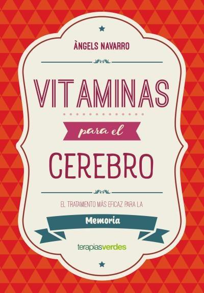 Vitaminas Para el Cerebro. Memoria - Àngels Navarro - Terapias Verdes
