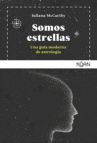 Somos Estrellas una Guia Moderna de Astrologia