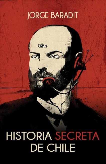 Historia Secreta de Chile - Jorge Baradit - Sudamericana