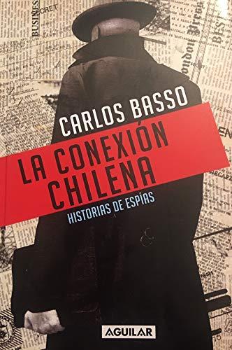 La Conexión Chilena: Historias de Espías - Carlos Basso - Aguilar
