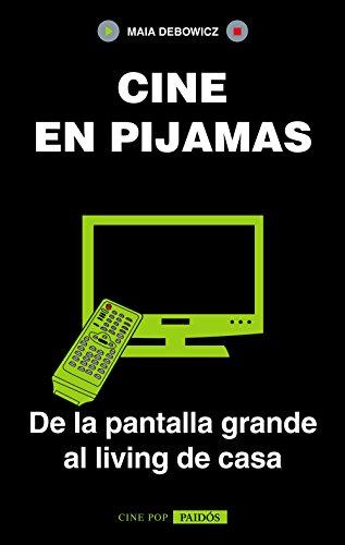 Cine en Pijamas. De la Pantalla Grande al Living de la Casa - Debowicz Maria Florencia - Paidos