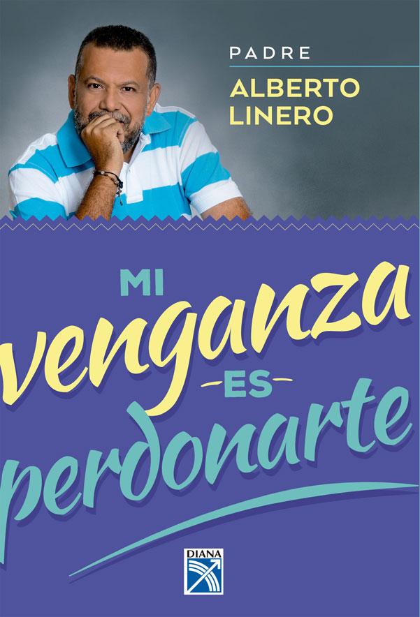 Mi Venganza es Perdonarte - Alberto Linero Gómez - Diana