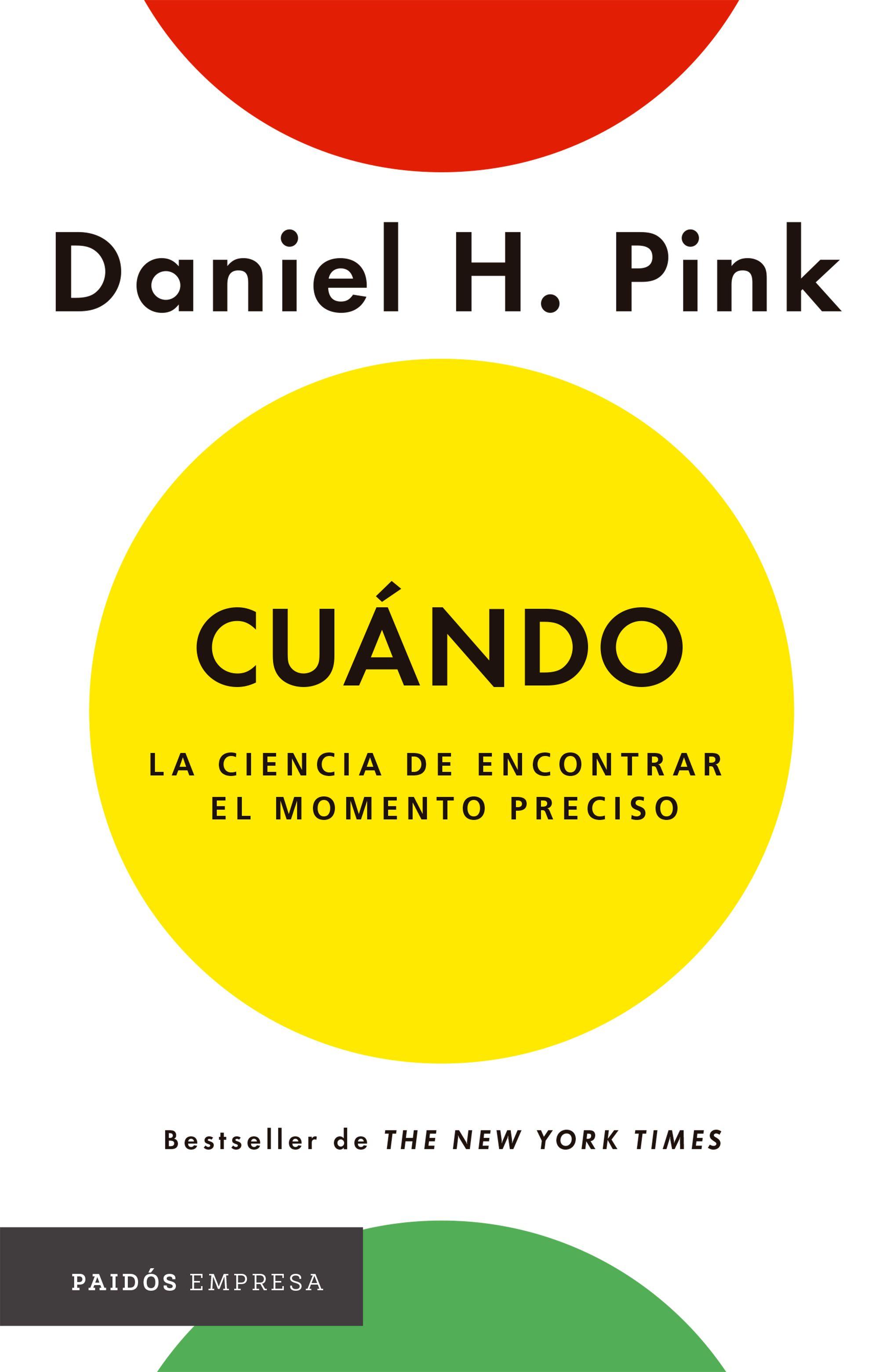 Cuándo. La Ciencia de Encontrar el Momento Preciso - Daniel H. Pink - Paidos