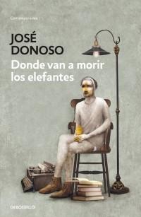 Donde van a Morir los Elefantes (b) - Jose Donoso - Debolsillo