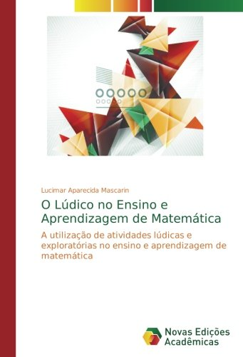 O Lúdico no Ensino e Aprendizagem de Matemática: A utilização de atividades lúdicas e exploratórias no ensino e aprendizagem de matemática