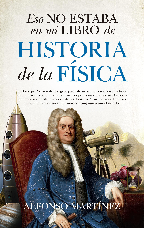 Eso no Estaba en mi Libro de Historia de la Fisica - Alfonso Martínez - Guadalmazán