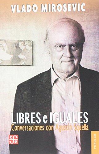 Libres e Iguales. Conversaciones con Agustín Squella - Vlado Mirosevic - Fondo De Cultura Económica