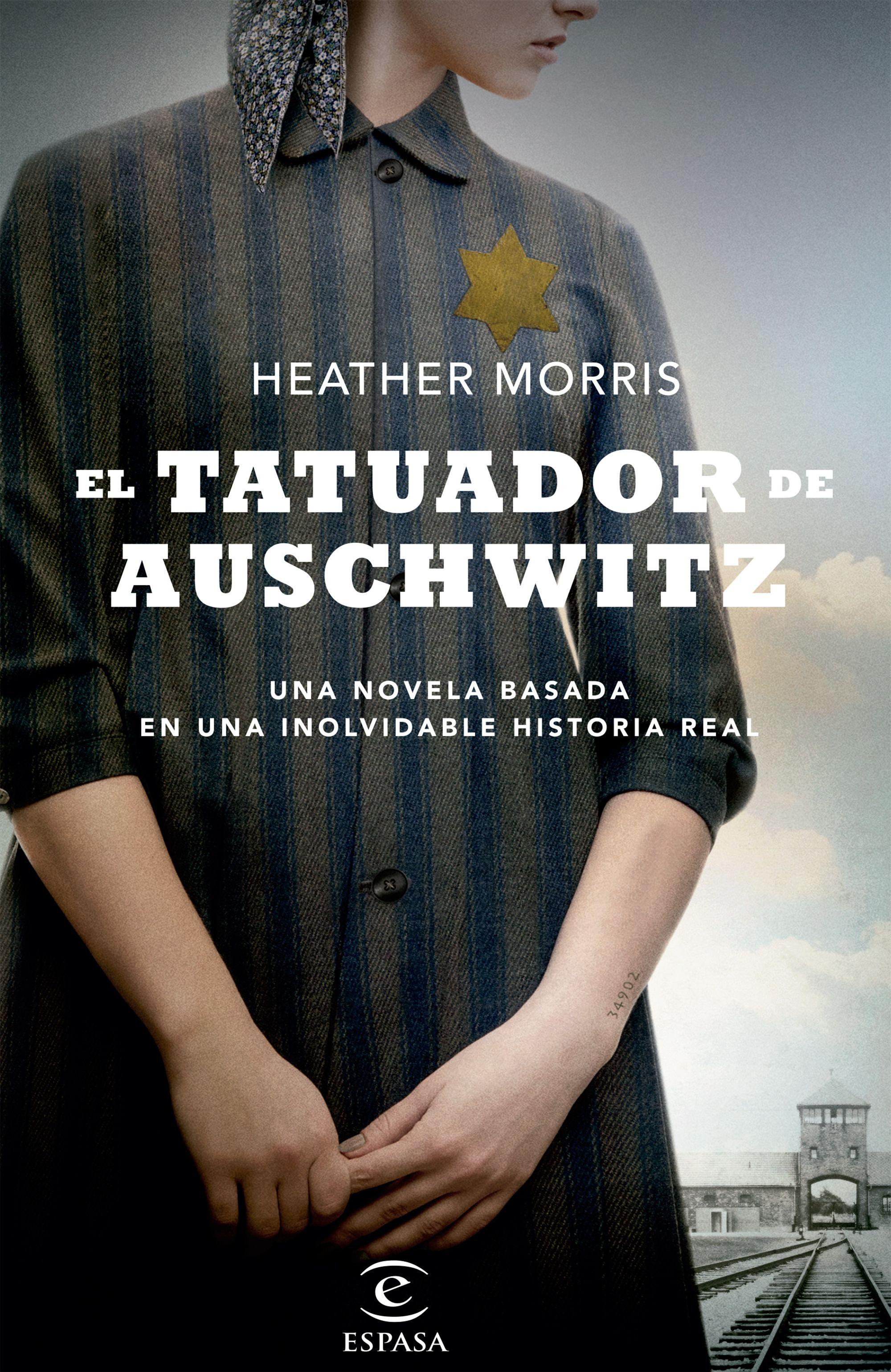 El Tatuador de Auschwitz. Una Novela Basada en una Inolvidable Historia Real - Heather Morris - Espasa