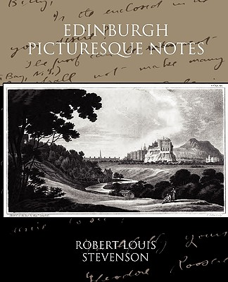 Edinburgh Picturesque Notes - Stevenson, Robert Louis - Book Jungle
