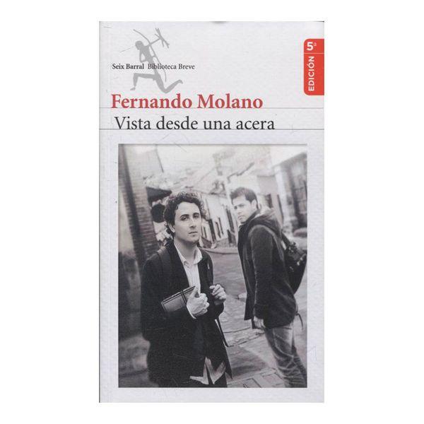 Vista Desde una Acera - Fernando Molano - Seix Barral