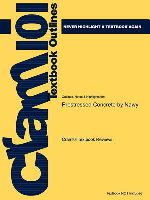 Outlines & Highlights for Prestressed Concrete by Nawy - Cram101 Textbook Reviews - Academic Internet Publishers