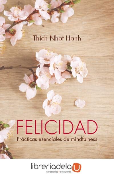 Felicidad: Prácticas Esenciales de Mindfulness - Thich Nhat Hanh - Kairos