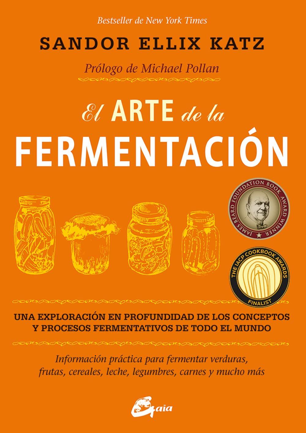 El Arte de la Fermentación. Una Exploración en Profundidad de los Conceptos y Procesos Fermentativos de Todo el Mundo (Salud Natural) - Sandor Ellix Katz - Gaia