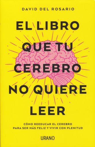 El Libro que tu Cerebro no Quiere Leer - David Del Rosario - Urano