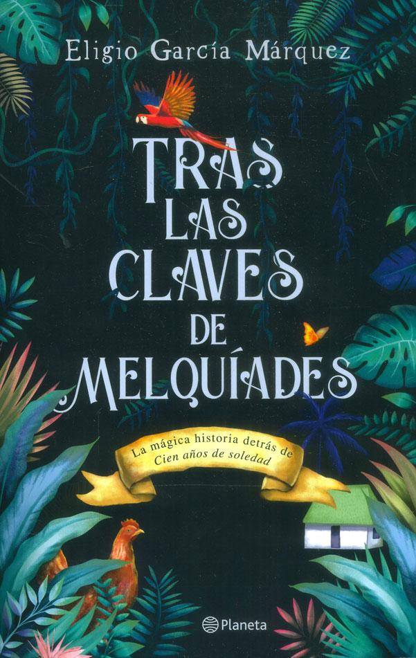 Tras las Claves de Melquíades - Eligio García Márquez - Planeta