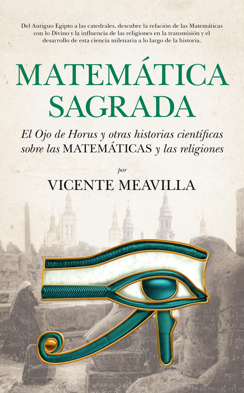 Matemática Sagrada: El ojo de Horus y Otras Historias Científicas Sobre las Matemáticas y las Religiones - Vicente Meavilla Seguí - Guadalmazán
