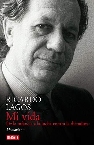 Mi Vida. De la Infancia a la Lucha Contra la Dictadura - Ricardo Lagos - Debate