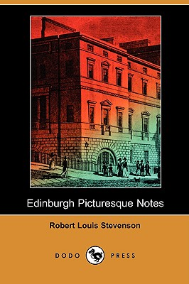 edinburgh picturesque notes (dodo press) - robert louis stevenson - dodo press