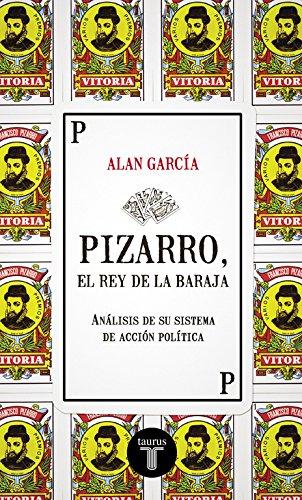 Pizarro, el rey de la baraja: Análisis de su sistema de acción política (PENSAMIENTO)