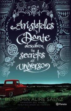 Aristóteles y Dante Descubren los Secretos del Universo - Benjamin Alire Saenz - Destino
