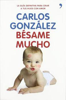 Besame Mucho: Como Criar a tus Hijos con Amor (Vivir Mejor) - Carlos Gonzalez Rodriguez - Temas De Hoy